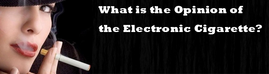 What is the opinion of the electronic cigarette